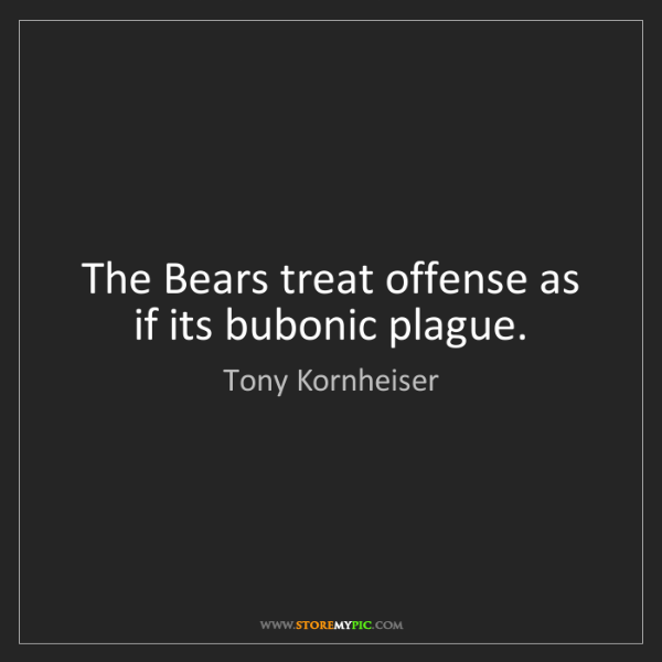 Tony Kornheiser: The Bears treat offense as if its bubonic plague.