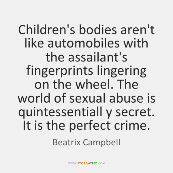 Children's bodies aren't like automobiles with the assailant's fingerprints lingering on the ...