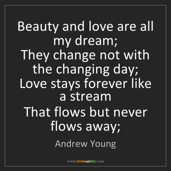 Andrew Young: Beauty and love are all my dream;  They change not with...