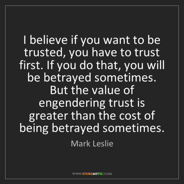 Mark Leslie: I believe if you want to be trusted, you have to trust...