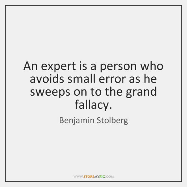 An expert is a person who avoids small error as he sweeps ...