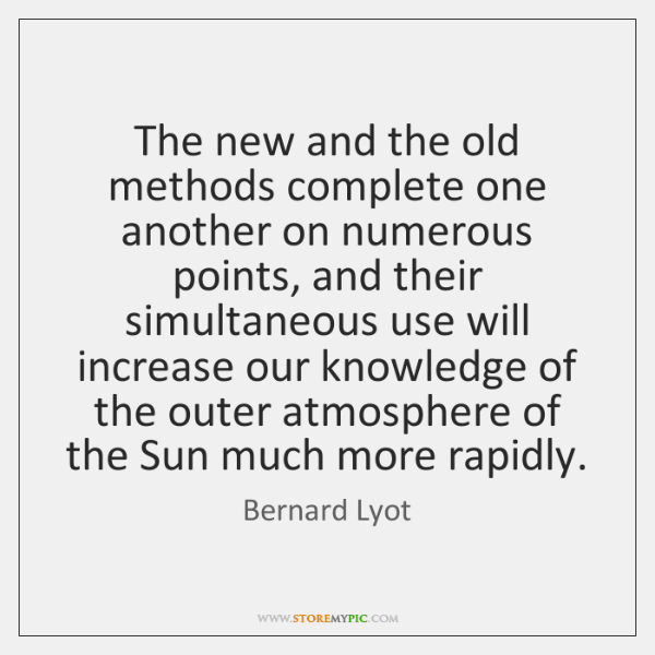 The new and the old methods complete one another on numerous points, ...