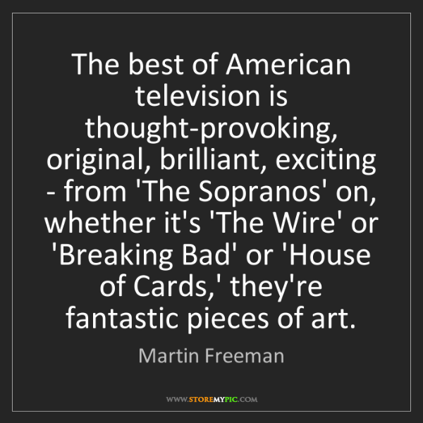 Martin Freeman: The best of American television is thought-provoking,...