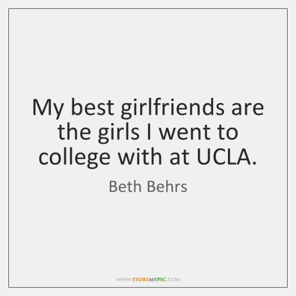 My best girlfriends are the girls I went to college with at ...