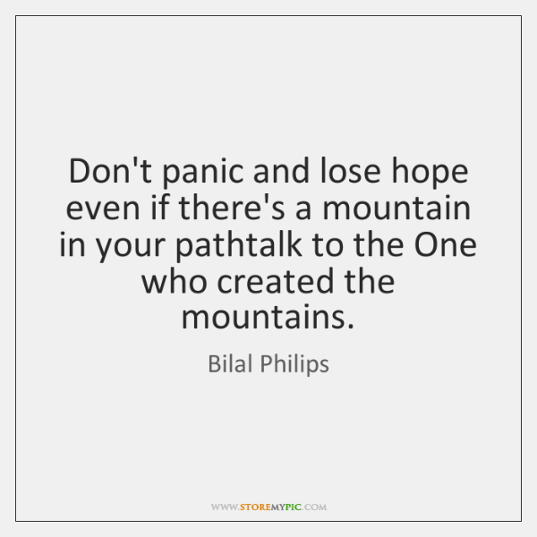 Don't panic and lose hope even if there's a mountain in your ...