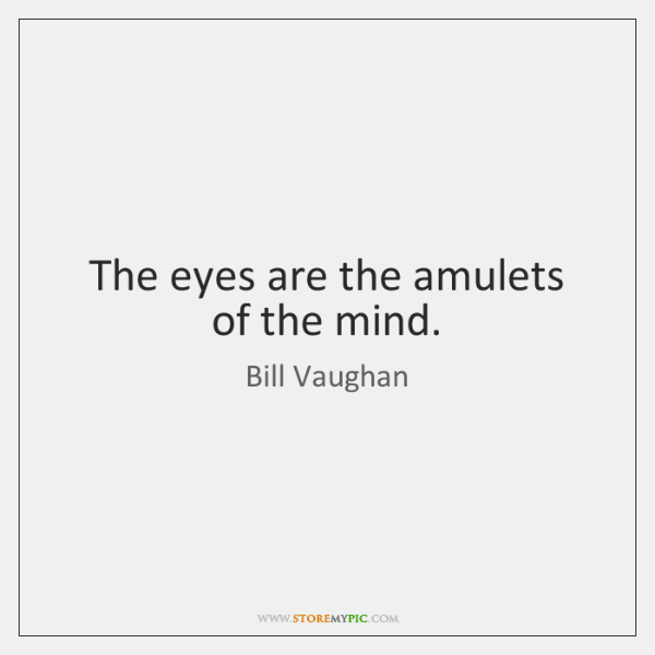 The eyes are the amulets of the mind.
