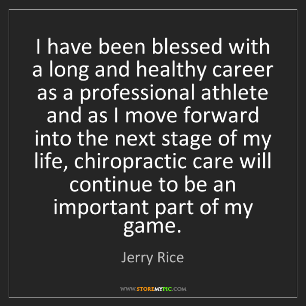 Jerry Rice: I have been blessed with a long and healthy career as...