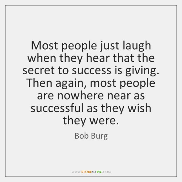 Most people just laugh when they hear that the secret to success ...