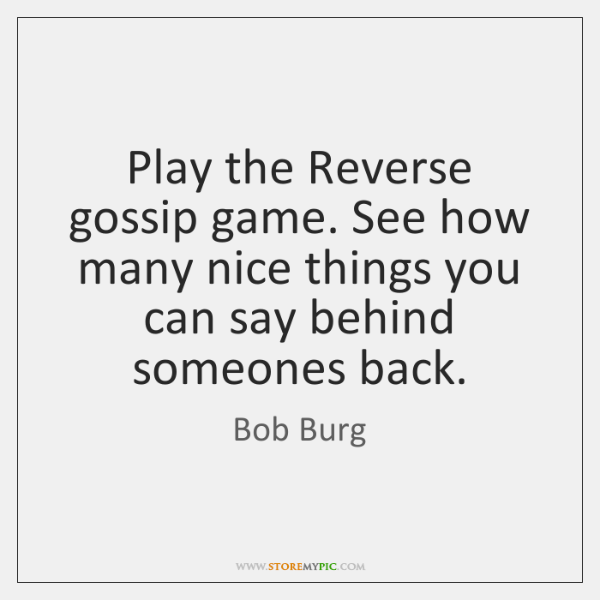Play the Reverse gossip game. See how many nice things you can ...