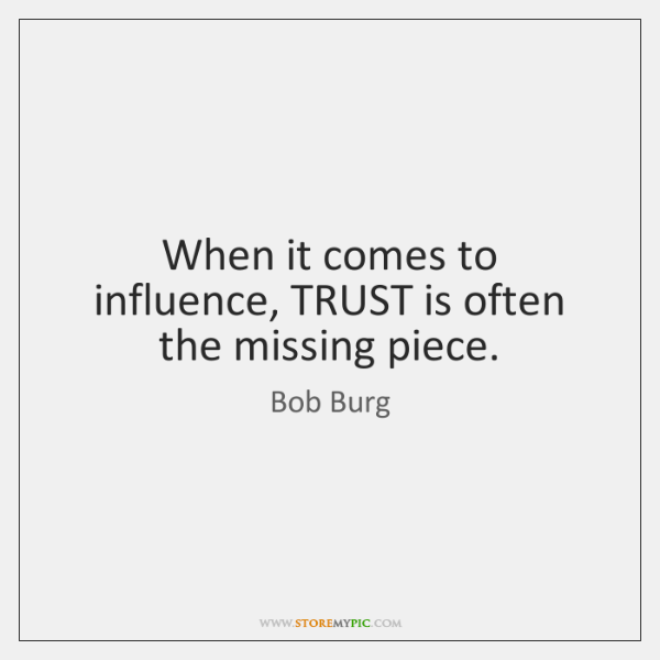 When it comes to influence, TRUST is often the missing piece.