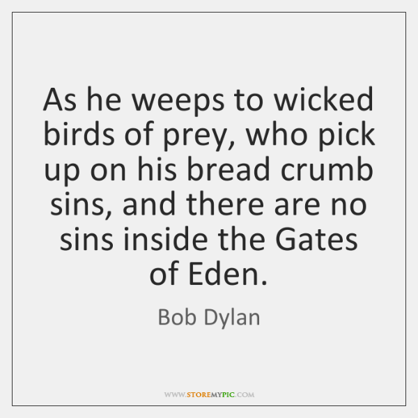 As he weeps to wicked birds of prey, who pick up on ...