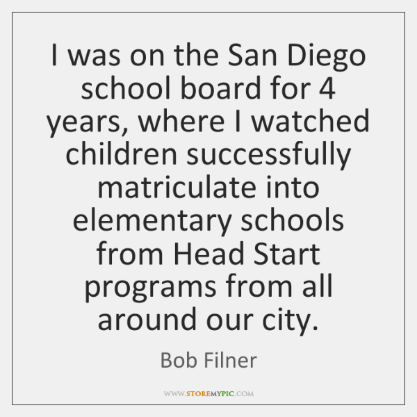 I was on the San Diego school board for 4 years, where I ...