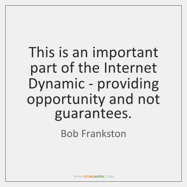 This is an important part of the Internet Dynamic - providing opportunity ...