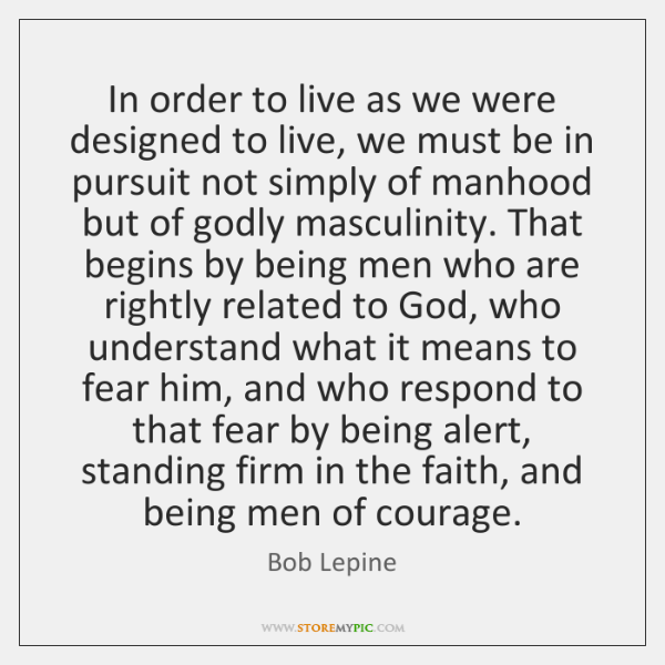 In order to live as we were designed to live, we must ...