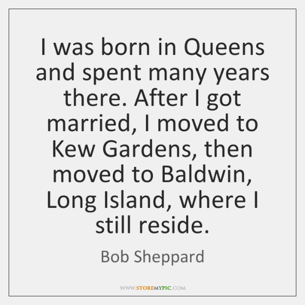 I was born in Queens and spent many years there. After I ...