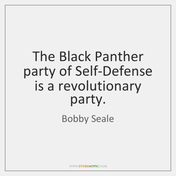 The Black Panther party of Self-Defense is a revolutionary party.