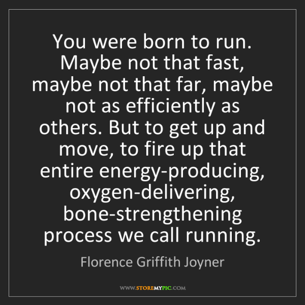 Florence Griffith Joyner: You were born to run. Maybe not that fast, maybe not...