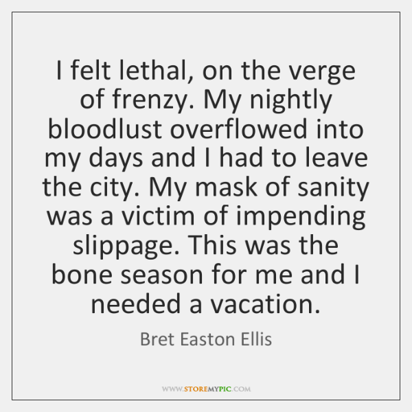 I felt lethal, on the verge of frenzy. My nightly bloodlust overflowed ...