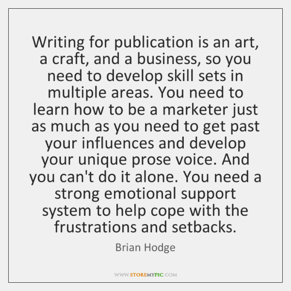 Writing for publication is an art, a craft, and a business, so ...