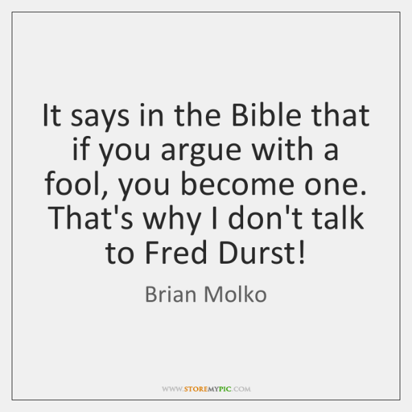It Says In The Bible That If You Argue With A Fool Storemypic