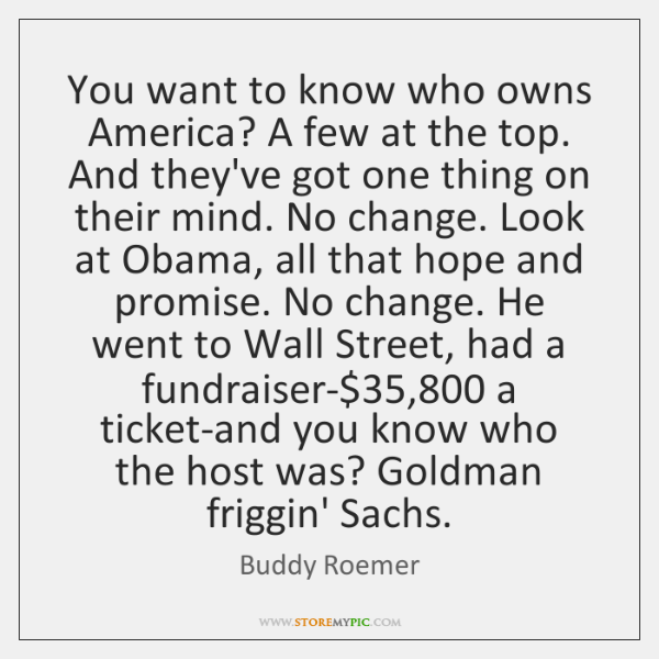 You want to know who owns America? A few at the top. ...
