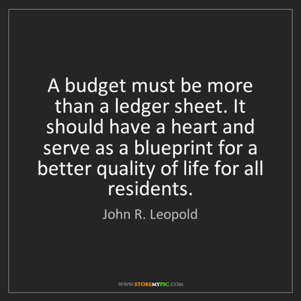 John R. Leopold: A budget must be more than a ledger sheet. It should...