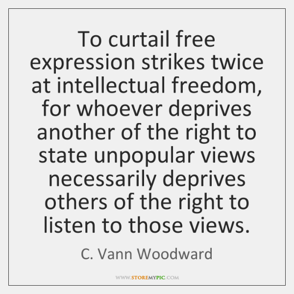 To curtail free expression strikes twice at intellectual freedom, for whoever deprives ...