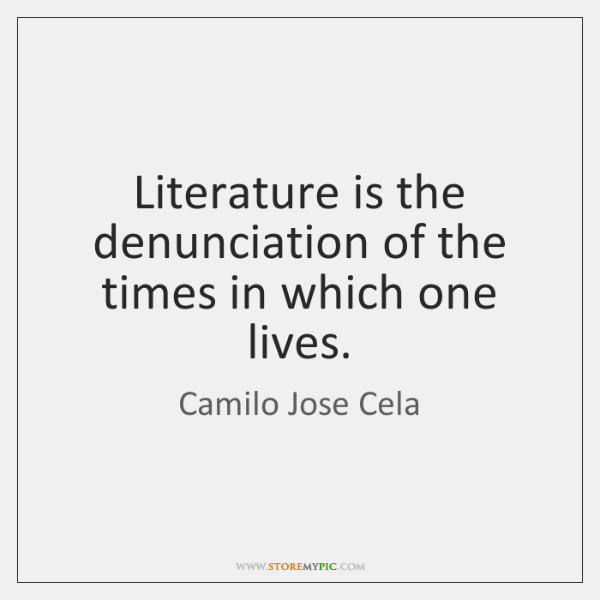 Literature is the denunciation of the times in which one lives.