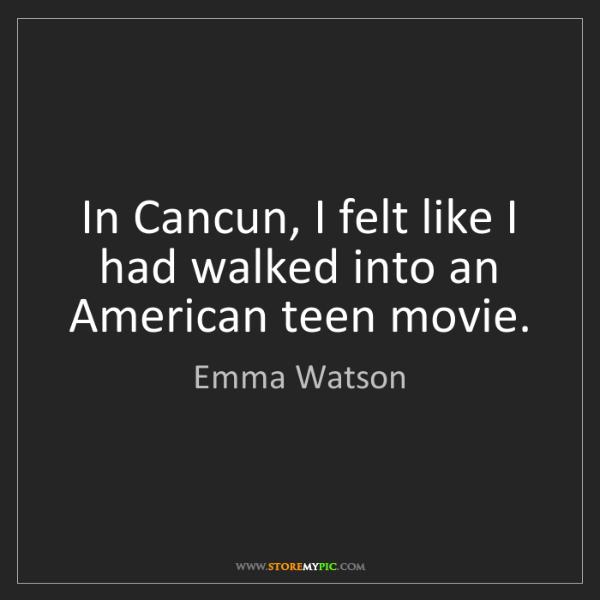 Emma Watson: In Cancun, I felt like I had walked into an American...
