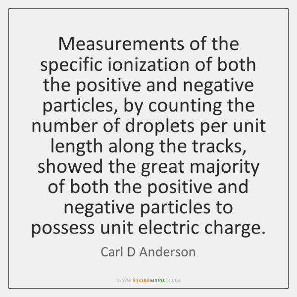 Measurements of the specific ionization of both the positive and negative particles, ...