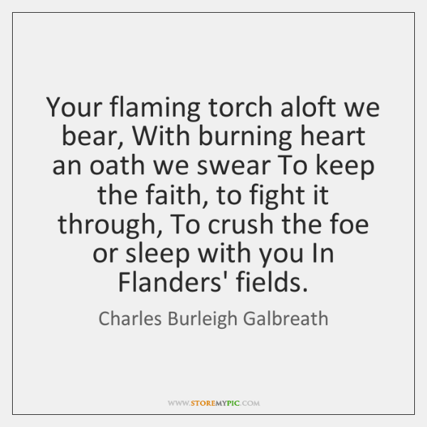 Your flaming torch aloft we bear, With burning heart an oath we ...