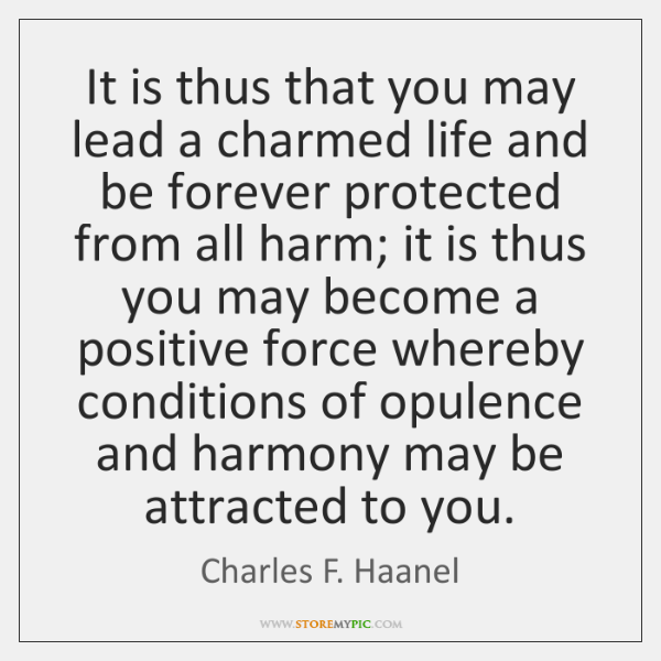 It is thus that you may lead a charmed life and be ...