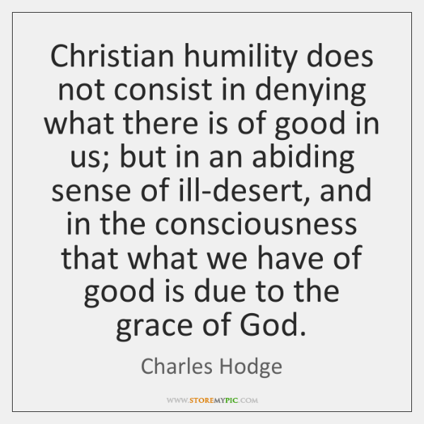 Christian humility does not consist in denying what there is of good ...