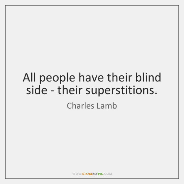 All people have their blind side - their superstitions.