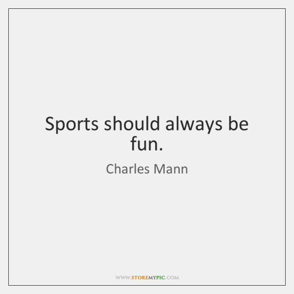 Sports should always be fun.