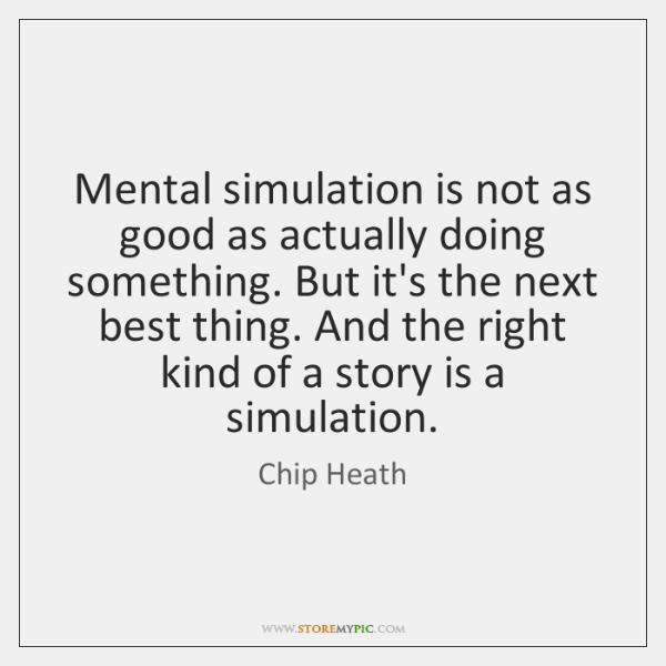 Mental simulation is not as good as actually doing something. But it's ...