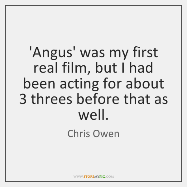 'Angus' was my first real film, but I had been acting for ...