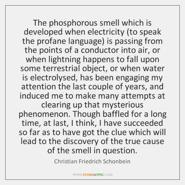 The phosphorous smell which is developed when electricity (to speak the profane ...
