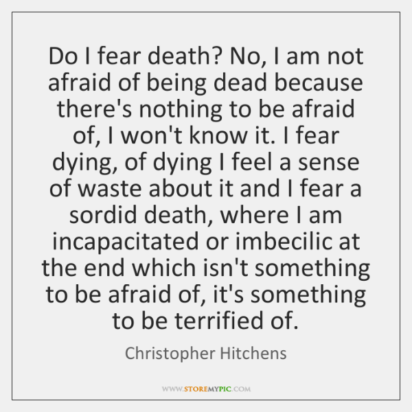 Do I Fear Death No I Am Not Afraid Of Being Dead Storemypic