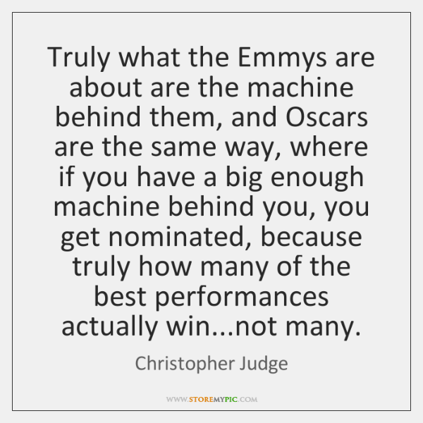 Truly what the Emmys are about are the machine behind them, and ...