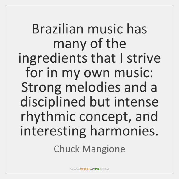 Brazilian music has many of the ingredients that I strive for in ...