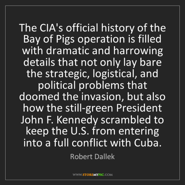Robert Dallek: The CIA's official history of the Bay of Pigs operation...