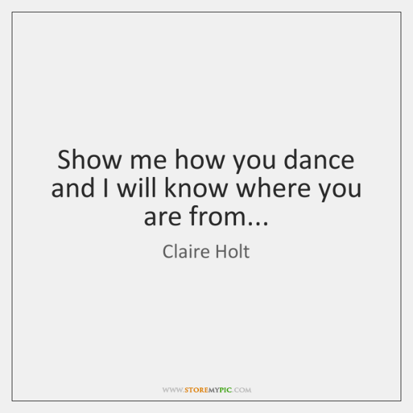 Show me how you dance and I will know where you are ...