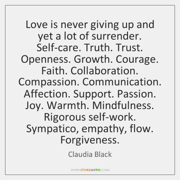 Love is never giving up and yet a lot of surrender. Self-care. ...