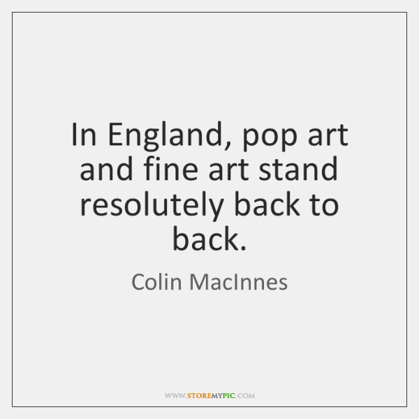 In England, pop art and fine art stand resolutely back to back.