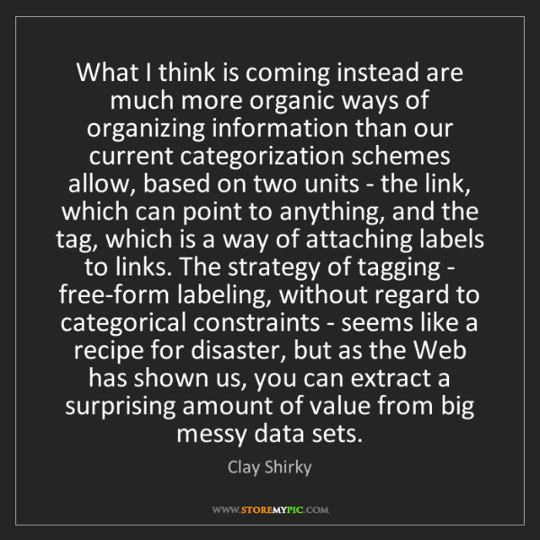 Clay Shirky: What I think is coming instead are much more organic...