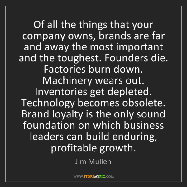 Jim Mullen: Of all the things that your company owns, brands are...