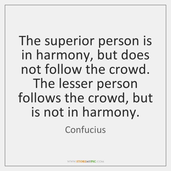 The Superior Person Is In Harmony But Does Not Follow The Crowd
