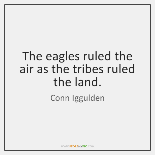 The eagles ruled the air as the tribes ruled the land.
