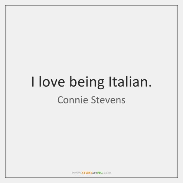 I love being Italian.